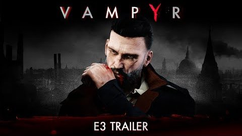 Vampyr - Trailer (E3 2017)