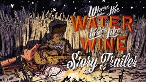 Where The Water Tastes Like Wine - Trailer (Story)