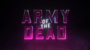Army of the Dead - Trailer
